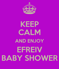 Poster: KEEP CALM AND ENJOY EFREIV BABY SHOWER