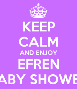 Poster: KEEP CALM AND ENJOY EFREN BABY SHOWER