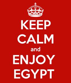Poster: KEEP CALM and ENJOY  EGYPT