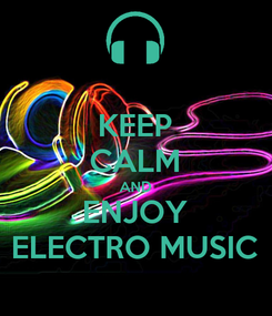 Poster: KEEP CALM AND ENJOY ELECTRO MUSIC