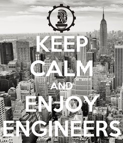 Poster: KEEP CALM AND ENJOY ENGINEERS