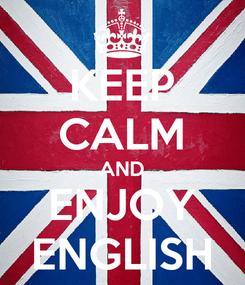 Poster: KEEP CALM AND ENJOY ENGLISH