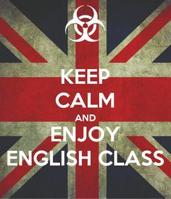 Poster: KEEP CALM AND ENJOY ENGLISH CLASS