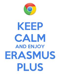 Poster: KEEP CALM AND ENJOY ERASMUS PLUS