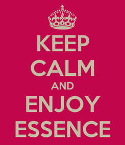 Poster: KEEP CALM AND ENJOY ESSENCE