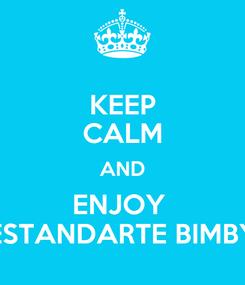 Poster: KEEP CALM AND ENJOY  ESTANDARTE BIMBY
