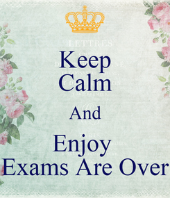 Poster: Keep Calm And Enjoy  Exams Are Over
