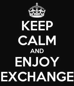 Poster: KEEP CALM AND ENJOY EXCHANGE