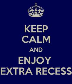 Poster: KEEP CALM AND ENJOY  EXTRA RECESS
