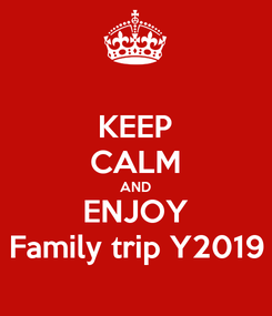 Poster: KEEP CALM AND ENJOY Family trip Y2019