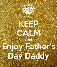 Poster: KEEP CALM And Enjoy Father's Day Daddy