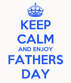 Poster: KEEP CALM AND ENJOY FATHERS DAY