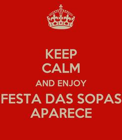 Poster: KEEP CALM AND ENJOY FESTA DAS SOPAS APARECE