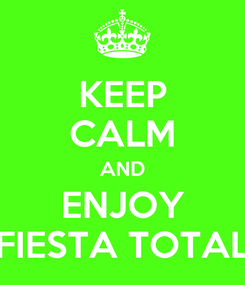 Poster: KEEP CALM AND ENJOY FIESTA TOTAL