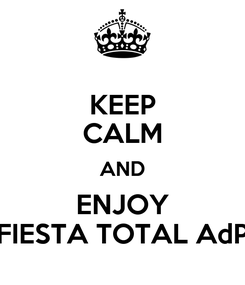 Poster: KEEP CALM AND ENJOY FIESTA TOTAL AdP