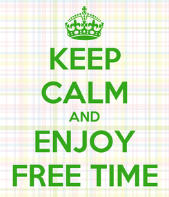 Poster: KEEP CALM AND ENJOY FREE TIME