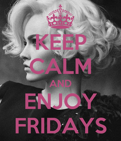 Poster: KEEP CALM AND ENJOY FRIDAYS