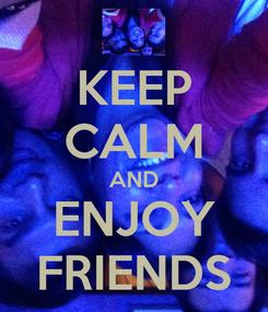 Poster: KEEP CALM AND ENJOY FRIENDS
