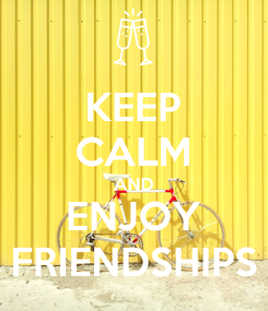 Poster: KEEP CALM AND ENJOY FRIENDSHIPS