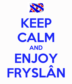 Poster: KEEP CALM AND ENJOY FRYSLÂN