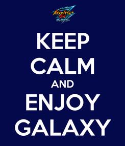 Poster: KEEP CALM AND ENJOY GALAXY