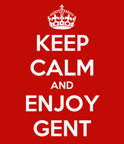 Poster: KEEP CALM AND ENJOY GENT