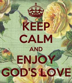 Poster: KEEP CALM AND ENJOY GOD'S LOVE