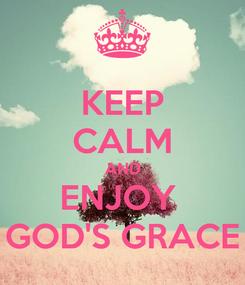 Poster: KEEP CALM AND ENJOY  GOD'S GRACE