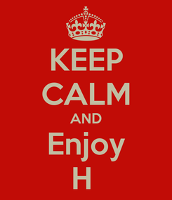 Poster: KEEP CALM AND Enjoy H