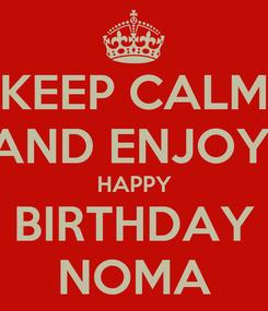 Poster: KEEP CALM AND ENJOY! HAPPY BIRTHDAY NOMA