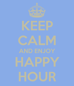 Poster: KEEP CALM AND ENJOY HAPPY HOUR