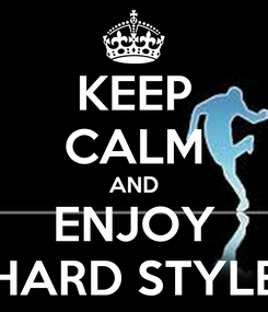 Poster: KEEP CALM AND ENJOY HARD STYLE