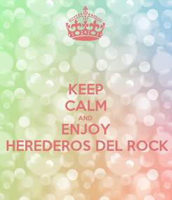 Poster: KEEP CALM AND ENJOY HEREDEROS DEL ROCK