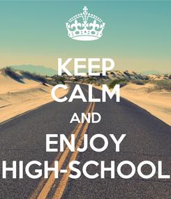 Poster: KEEP CALM AND ENJOY HIGH-SCHOOL