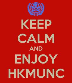 Poster: KEEP CALM AND ENJOY HKMUNC
