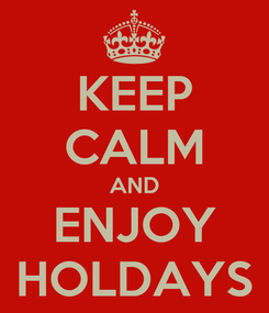 Poster: KEEP CALM AND ENJOY HOLDAYS