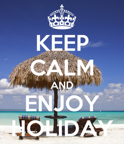 Poster: KEEP CALM AND ENJOY HOLIDAY