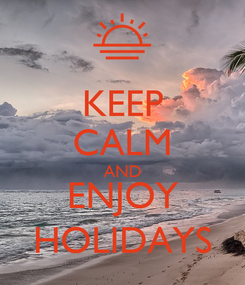 Poster: KEEP CALM AND ENJOY HOLIDAYS