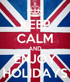 Poster: KEEP CALM AND ENJOY HOLIDAYS