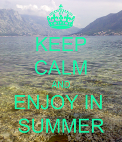 Poster: KEEP CALM AND ENJOY IN  SUMMER