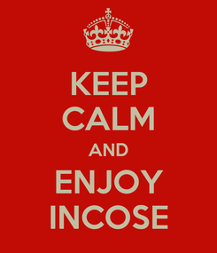 Poster: KEEP CALM AND ENJOY INCOSE