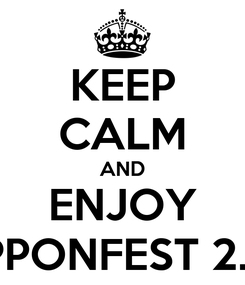 Poster: KEEP CALM AND ENJOY IPPONFEST 2.0