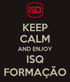Poster: KEEP CALM AND ENJOY ISQ FORMAÇÃO