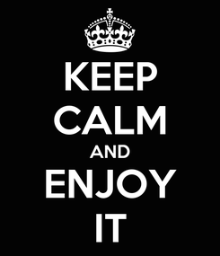 Poster: KEEP CALM AND ENJOY IT