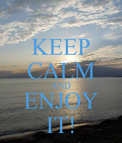 Poster: KEEP CALM AND ENJOY IT!
