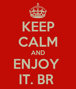 Poster: KEEP CALM AND ENJOY  IT. BR