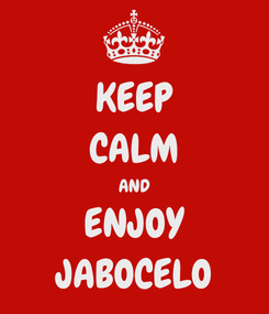 Poster: KEEP CALM AND ENJOY JABOCELO
