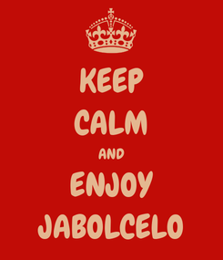 Poster: KEEP CALM AND ENJOY JABOLCELO
