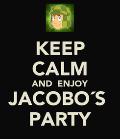 Poster: KEEP CALM AND  ENJOY JACOBO´S  PARTY