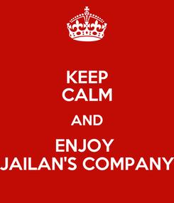 Poster: KEEP CALM AND ENJOY  JAILAN'S COMPANY